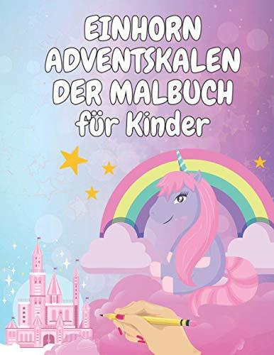 EINHORN ADVENTSKALENDER MALBUCH für Kinder: 24 Nummerierte Weihnachten Malvorlagen mit Einhörner