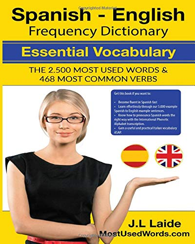 Spanish - English Frequency Dictionary - Essential Vocabulary: The 2500 Most Used Words & 468 Most Common Verbs