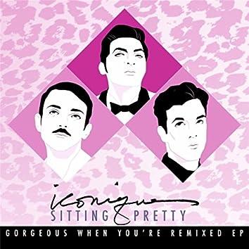 Sitting Pretty: Gorgeous When You're (Remixed) - EP