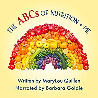 The ABCs of Nutrition + Me     Healthy ME, Book 3              Written by:                                                                                                                                 MaryLou Quillen                               Narrated by:                                                                                                                                 Barbara Goldie                      Length: 10 mins     Not rated yet     Overall 0.0