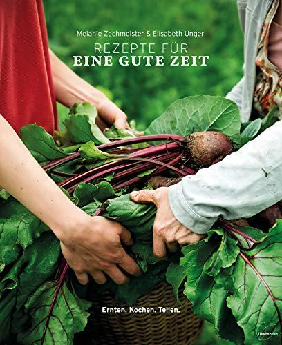 Rezepte für eine gute Zeit: Ernten. Kochen. Teilen.