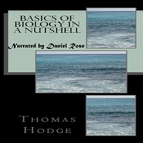 Basics of Biology in a Nutshell: Part 1                   By:                                                                                                                                 Thomas Hodge                               Narrated by:                                                                                                                                 Daniel Rose                      Length: 41 mins     13 ratings     Overall 4.6