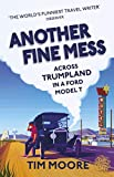 Another Fine Mess: Across Trumpland in a Ford Model T - Tim Moore
