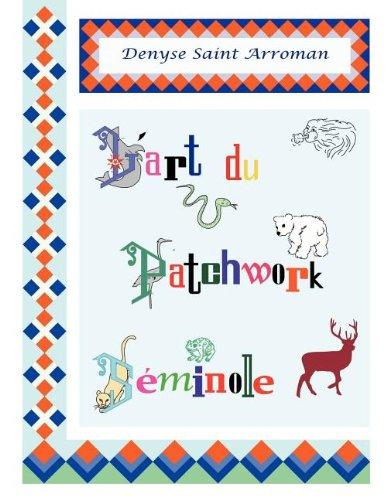 L'Art du Patchwork Séminole (LLB.PRATIQUE) (French Edition)