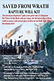 Saved From Wrath Rapture Will Kit: Revelation; The Saved are Raptured 7 plus years prior this 21 Judgment The Power in this Book will save many, for the knowledge with-in tru (English Edition)