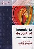 Ingeniería de control. Aplicaciones con MATLAB