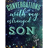 Guided Journal For Your Estranged Son - Conversations With Your Estranged Son: A Guided Journal to Give To Your Estranged Son (Estrangement)