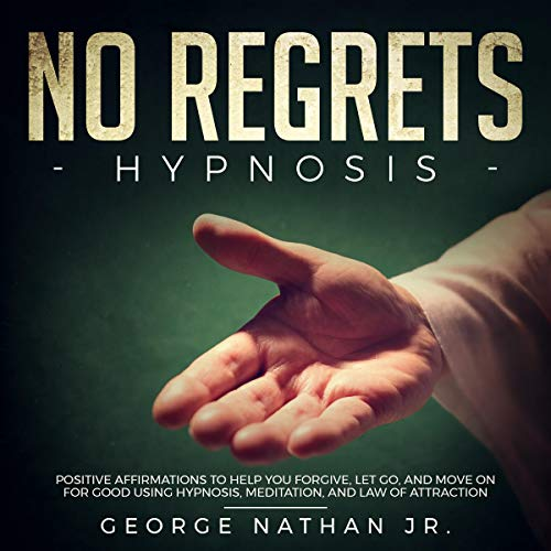 No Regrets Hypnosis     Positive Affirmations to Help You Forgive, Let Go, and Move On for Good Using Hypnosis, Meditation, and Law of Attraction              By:                                                                                                                                 George Nathan                               Narrated by:                                                                                                                                 Robert Gazy                      Length: 34 mins     25 ratings     Overall 5.0