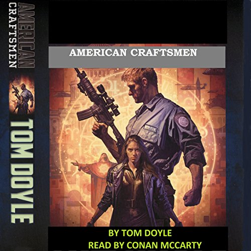 American Craftsmen: A Novel                   By:                                                                                                                                 Tom Doyle                               Narrated by:                                                                                                                                 Conan McCarty                      Length: 10 hrs and 51 mins     17 ratings     Overall 4.3