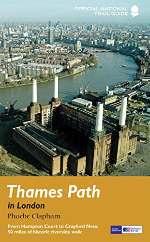Thames Path in London: From Hampton Court to Crayford Ness: 50 miles of historic riverside walk (National Trail Guides)