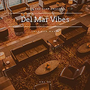 Del Mar Vibes - Glitz And Glam Chillout Cafe Bar Music, Vol 05