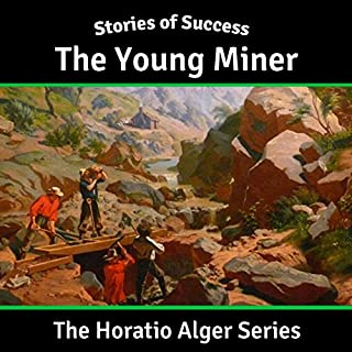 The Young Miner                   By:                                                                                                                                 Horatio Alger                               Narrated by:                                                                                                                                 Ben Gillman                      Length: 5 hrs and 7 mins     2 ratings     Overall 5.0
