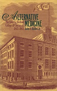 By John S. Haller - A Profile in Alternative Medicine: The Eclectic Medical College of Cincinnati, 1835-1942: 1st (first) Edition