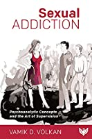 Sexual Addiction: Psychoanalytic Concepts and the Art of Supervision