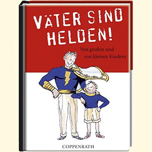 Väter sind Helden!: Von großen und von kleinen Kindern (Geschenkbücher für Erwachsene)
