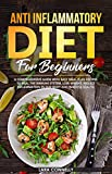 Anti Inflammatory Diet For Beginners: A Comprehensive Guide with Easy Meal Plan Recipes to Heal the Immune System, Lose Weight, Reduce Inflammation in Our Body and Improve health.