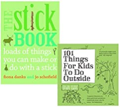 101 Things For Kids To Do Outside and The Stick Book 2 Books Bundle Collection (101 Things For Kids To Do Outside,The Stick Book: Loads of things you can make or do with a stick)