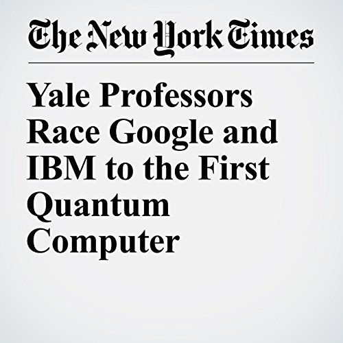 Yale Professors Race Google and IBM to the First Quantum Computer copertina