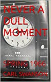 NEVER A DULL MOMENT: SPRING 1966 (English Edition)