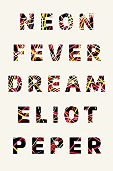 Neon Fever Dream by [Eliot Peper]