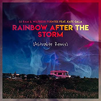 Rainbow After the Storm (feat. Wilfredd Fuentes & Kate Gala) [Astralite Remix] (Astralite Remix)