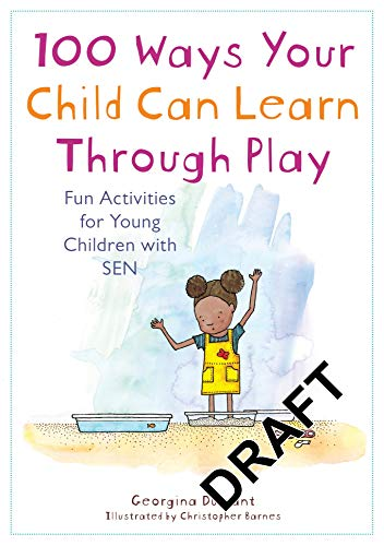 100 Ways Your Child Can Learn Through Play: Fun Activities for Young Children with SEN (English Edition)