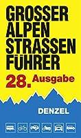 Grosser Alpenstrassenfuehrer, 28. Ausgabe: Die anfahrbaren Hochpunkte der Alpen und die kuriosesten Gebirgsstrecken zwischen Wien und Marseille fuer sportlich-touristisch eingestellte Auto- und Zweiradfahrer.