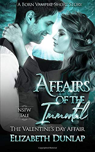 Affairs of the Immortal: The Valentine's Day Affair: A NSFW Born Vampire Short Story