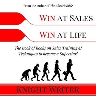 Win at Sales. Win at Life.     The Book of Books on Sales Training & Techniques to Become a Superstar!              By:                                                                                                                                 Knight Writer                               Narrated by:                                                                                                                                 Knight Writer                      Length: 5 hrs and 4 mins     68 ratings     Overall 4.4