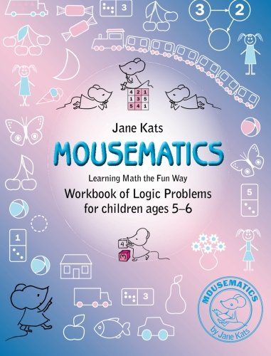Mousematics Learning Math The Fun Way Workbook Of Logic Problems For Children Ages 5 6 Volume 1