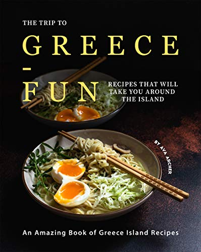 The Trip to Greece-Fun Recipes that will Take You around the Island: An Amazing Book of Greece Island Recipes (English Edition)