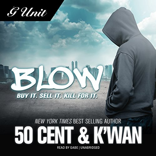 Blow                   By:                                                                                                                                 50 Cent,                                                                                        K'wan                               Narrated by:                                                                                                                                 Gabe                      Length: 4 hrs and 57 mins     28 ratings     Overall 3.9