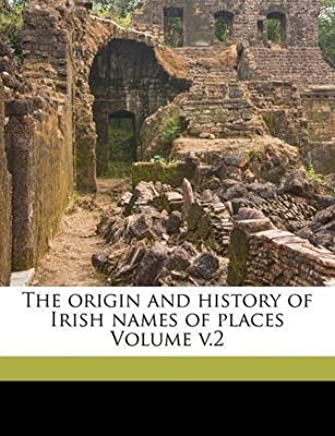 [(The Origin and History of Irish Names of Places Volume V.2)] [Created by P W Joyce] published on (September, 2010)