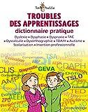 Troubles des apprentissages. Dictionnaire pratique.