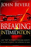 Breaking Intimidation: Say 'No' Without Feeling Guilty.  Be Secure Without the Approval of Man