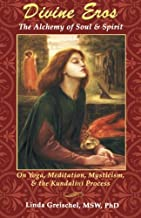 Divine Eros: The Alchemy of Soul & Spirit - On Yoga, Meditation, Mysticism, & The Kundalini Process