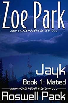 Jayk: Mated (Roswell Pack Book 1) by [Zoe Park]