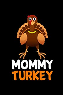Mommy Turkey: This Is a Blank, Lined Journal That Makes a Perfect Thanksgiving Day Gift for Men or Women. It's 6x9 with 12...