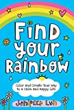 Find Your Rainbow: Color And Create Your Way To A Calm And Happy Life By Jenipher Lyn