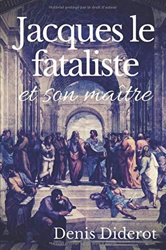 Jacques le fataliste et son maître: Un dialogue philosophique de Denis Diderot (texte intégral)