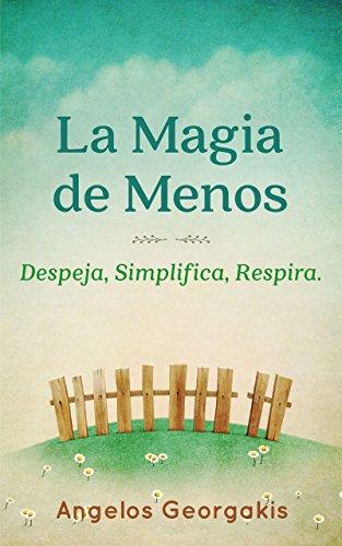 Minimalismo: La Magia de Menos (minimalista, vida minimalista, minimalism): Despeja, Simplifica,...