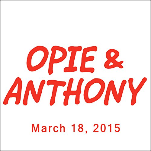 Opie & Anthony, Kevin Hart, Sherrod Small, Rich Guzzi, Keith Robinson, and Bobby Cannavale, March 18, 2015 audiobook cover art