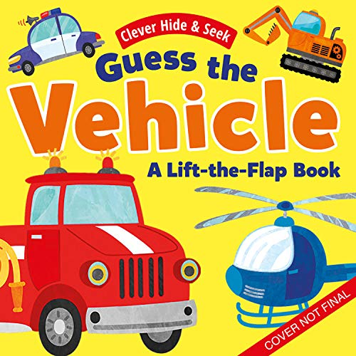 Guess the Vehicle: A Lift-The-Flap Book (Clever Hide & Seek)