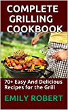 COMPLETE GRILLING COOKBOOK: 70+ Easy And Delicious Recipes for the Grill (English Edition)