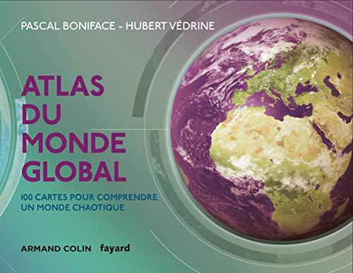 Atlas du monde global - 3e éd. - 100 cartes pour comprendre un monde chaotique: 100 cartes pour comprendre un monde chaotique