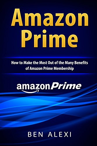 Amazon Prime: How to Make the Most Out of the Many Benefits of Amazon Prime Membership (English Edition)
