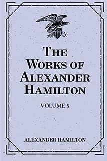 The Works of Alexander Hamilton: Volume 8