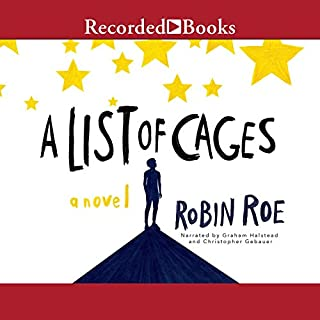 A List of Cages                   Written by:                                                                                                                                 Robin Roe                               Narrated by:                                                                                                                                 Graham Halstead,                                                                                        Christopher Gebauer                      Length: 8 hrs and 17 mins     23 ratings     Overall 4.4