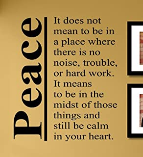 Peace it does not mean to be in a place where there is no noise, trouble, or hard work. It means to be in the midst of those things and still be calm in your heart. Vinyl Wall Decals Quotes Sayings Words Art Decor Lettering Vinyl Wall Art Inspirational Uplifting