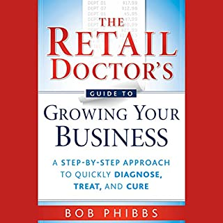 The Retail Doctor's Guide to Growing Your Business: A Step-by-Step Approach to Quickly Diagnose, Treat, and Cure audiobook cover art